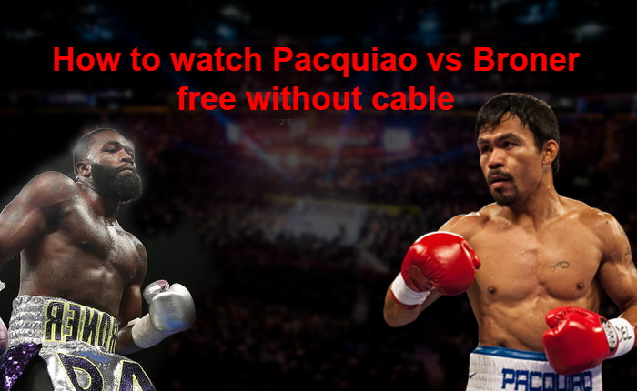 Pacquiao vs Broner free without cable